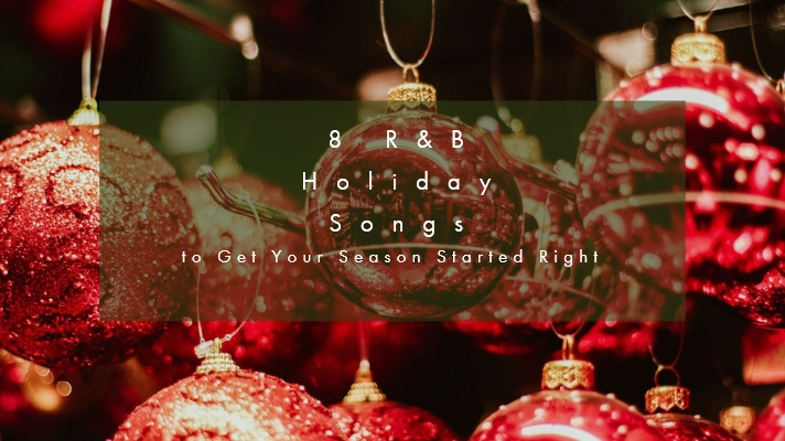 8 R&B Holiday Songs to Get Your Season Started Right