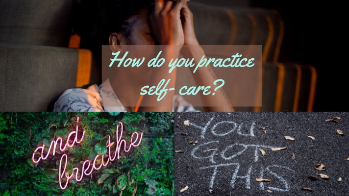 How do you practice self-care?